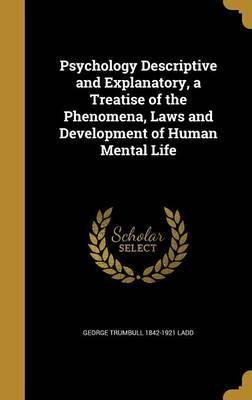 Psychology Descriptive and Explanatory, a Treatise of the Phenomena, Laws and Development of Human Mental Life