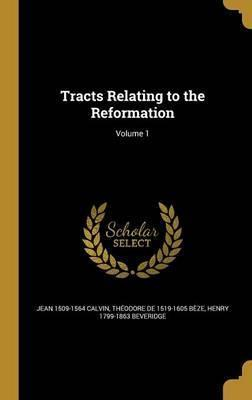 Tracts Relating to the Reformation; Volume 1
