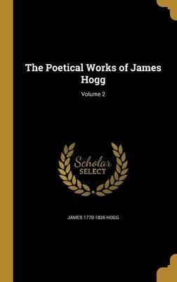 The Poetical Works of James Hogg; Volume 2