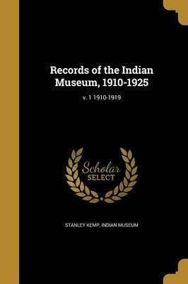 Records of the Indian Museum, 1910-1925; V. 1 1910-1919
