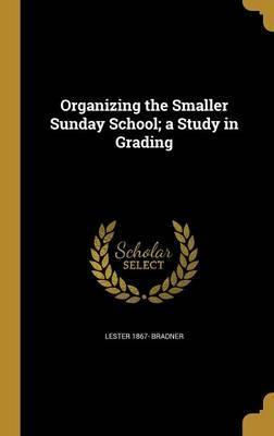 Organizing the Smaller Sunday School; A Study in Grading