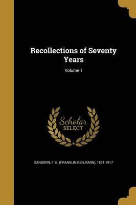 Recollections of Seventy Years; Volume 1