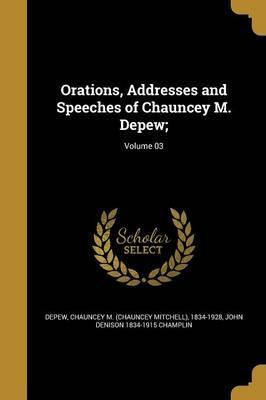 Orations, Addresses and Speeches of Chauncey M. DePew;; Volume 03