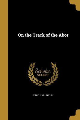 On the Track of the Abor