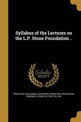 Syllabus of the Lectures on the L.P. Stone Foundation ..