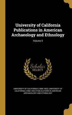University of California Publications in American Archaeology and Ethnology; Volume 5