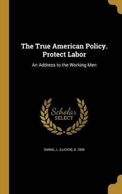 The True American Policy. Protect Labor