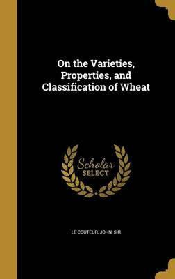 On the Varieties, Properties, and Classification of Wheat
