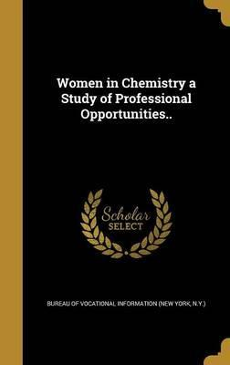 Women in Chemistry a Study of Professional Opportunities..