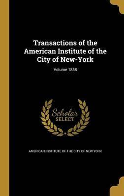 Transactions of the American Institute of the City of New-York; Volume 1858