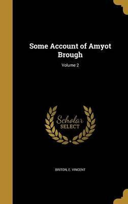 Some Account of Amyot Brough; Volume 2