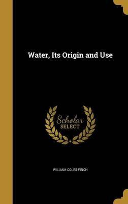Water, Its Origin and Use