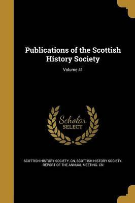 Publications of the Scottish History Society; Volume 41