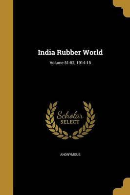 India Rubber World; Volume 51-52, 1914-15