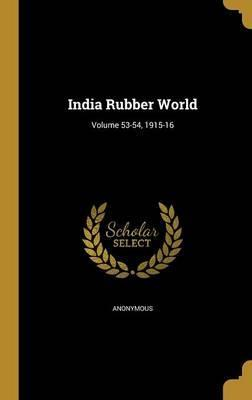 India Rubber World; Volume 53-54, 1915-16
