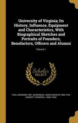 University of Virginia; Its History, Influence, Equipment and Characteristics, with Biographical Sketches and Portraits of Founders, Benefactors, Officers and Alumni; Volume 1