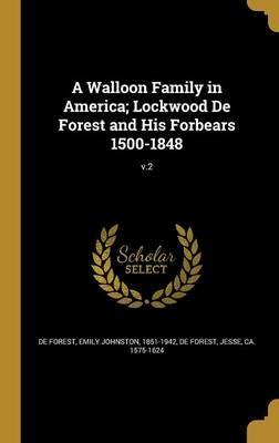 A Walloon Family in America; Lockwood de Forest and His Forbears 1500-1848; V.2