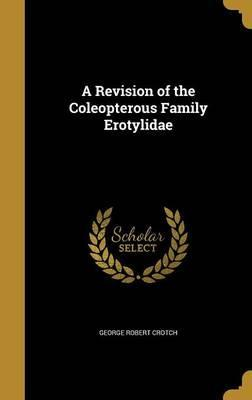 A Revision of the Coleopterous Family Erotylidae