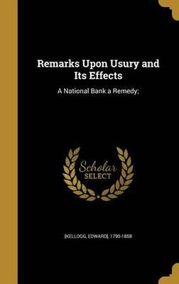 Remarks Upon Usury and Its Effects
