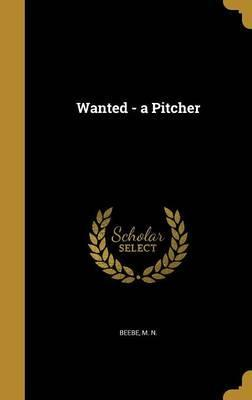 Wanted - A Pitcher