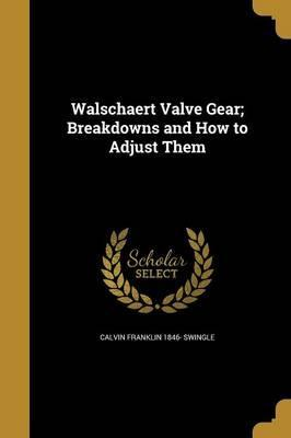 Walschaert Valve Gear; Breakdowns and How to Adjust Them