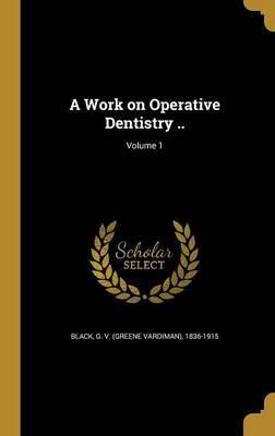 A Work on Operative Dentistry ..; Volume 1