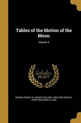 Tables of the Motion of the Moon; Volume 4