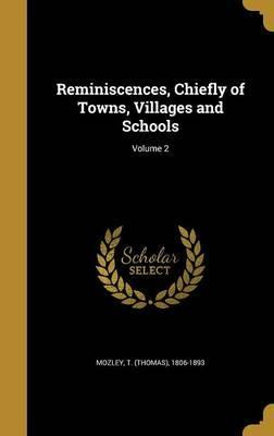 Reminiscences, Chiefly of Towns, Villages and Schools; Volume 2