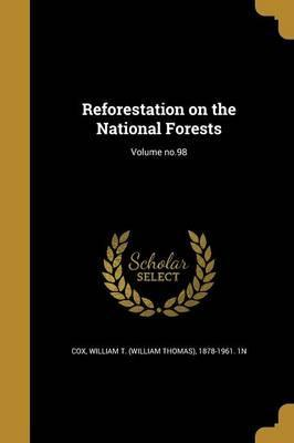 Reforestation on the National Forests; Volume No.98