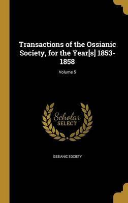 Transactions of the Ossianic Society, for the Year[s] 1853-1858; Volume 5