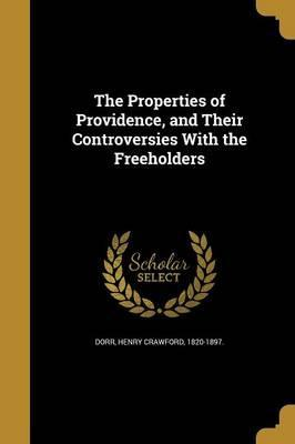 The Properties of Providence, and Their Controversies with the Freeholders