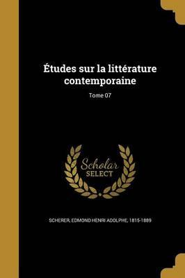 Etudes Sur La Litterature Contemporaine; Tome 07
