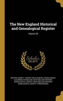 The New England Historical and Genealogical Register; Volume 30