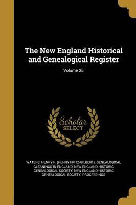 The New England Historical and Genealogical Register; Volume 25