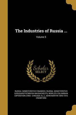 The Industries of Russia ...; Volume 5
