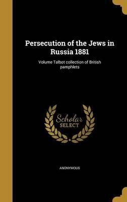 Persecution of the Jews in Russia 1881; Volume Talbot Collection of British Pamphlets