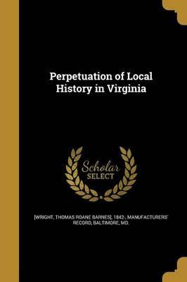 Perpetuation of Local History in Virginia