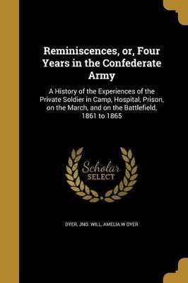 Reminiscences, Or, Four Years in the Confederate Army