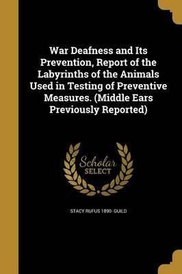 War Deafness and Its Prevention, Report of the Labyrinths of the Animals Used in Testing of Preventive Measures. (Middle Ears Previously Reported)