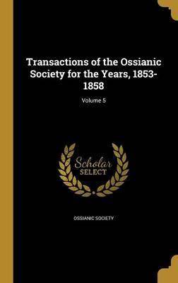 Transactions of the Ossianic Society for the Years, 1853-1858; Volume 5