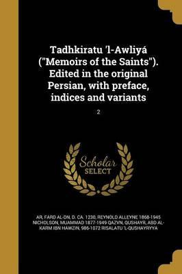 Tadhkiratu 'l-Awliya (Memoirs of the Saints). Edited in the Original Persian, with Preface, Indices and Variants; 2