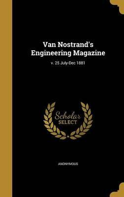 Van Nostrand's Engineering Magazine; V. 25 July-Dec 1881