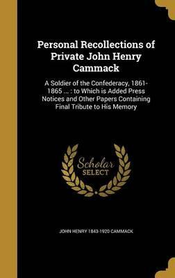 Personal Recollections of Private John Henry Cammack