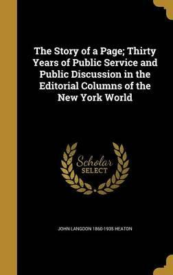 The Story of a Page; Thirty Years of Public Service and Public Discussion in the Editorial Columns of the New York World