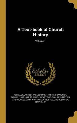 A Text-Book of Church History; Volume 1