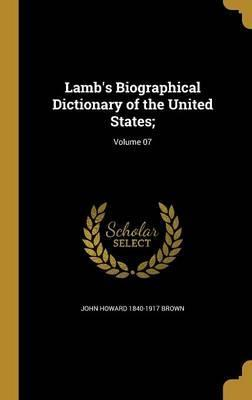 Lamb's Biographical Dictionary of the United States;; Volume 07