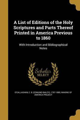 A List of Editions of the Holy Scriptures and Parts Thereof Printed in America Previous to 1860