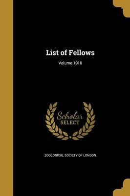 List of Fellows; Volume 1910