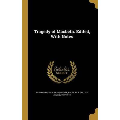 Tragedy of Macbeth. Edited, with Notes