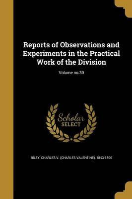 Reports of Observations and Experiments in the Practical Work of the Division; Volume No.30